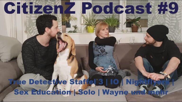 CitizenZ Podcast #9 – True Detective Staffel 3, IO, Nightflyers, Sex Education, Solo, Wayne