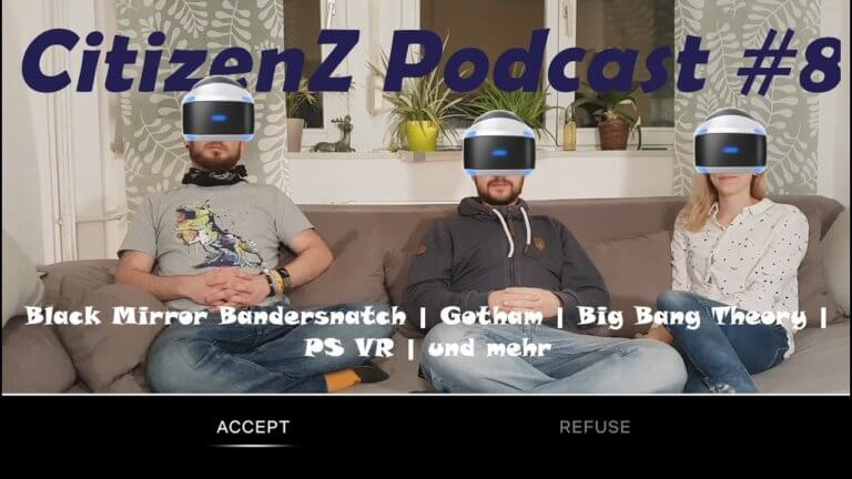 CitizenZ Podcast #8  Black Mirror Bandersnatch, Gotham , Big Bang Theory, PS VR und mehr