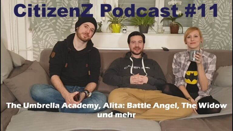 CitizenZ Podcast #11, The Umbrella Academy, Alita: Battle Angel, The Widow und mehr