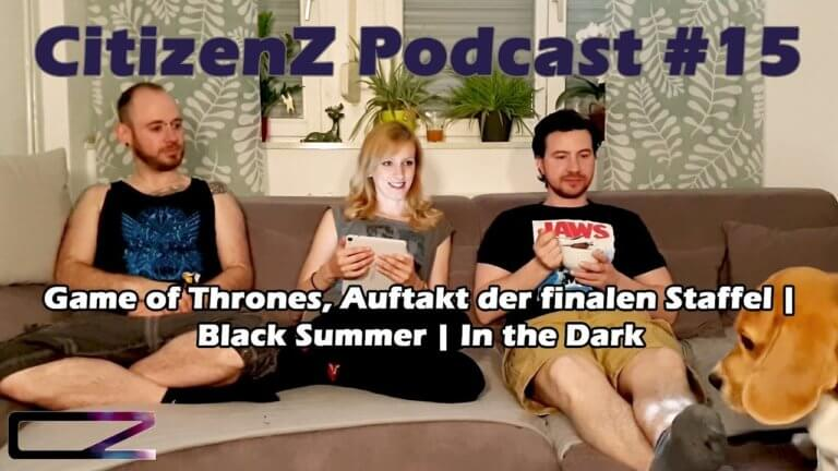CitizenZ Podcast #15 – Game of Thrones Auftakt der finalen Staffel, Black Summer, In the Dark