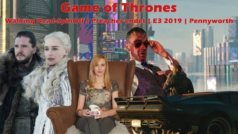 CitizenZ NewZ 17 – Game of Thrones, Walking Dead-SpinOff, Preacher endet, E3 2019, Pennyworth
