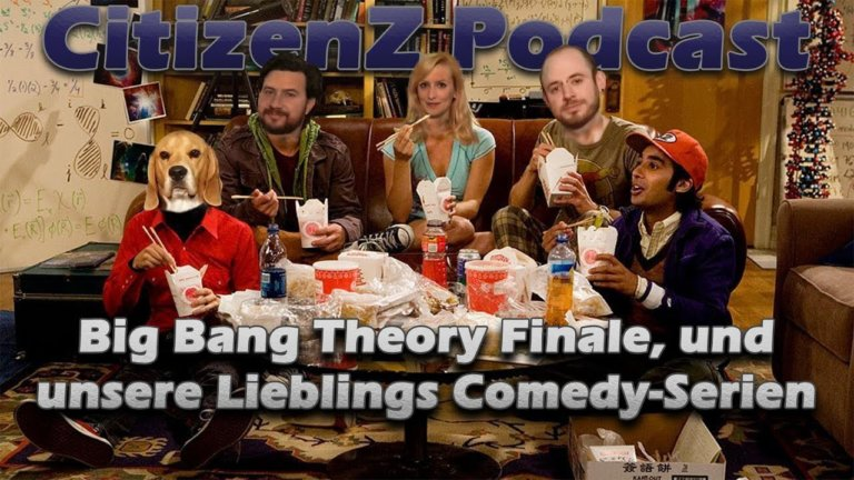 CitizenZ Podcast #17 – The Big Bang Theory Finale, und unsere Lieblings Comedy-Serien