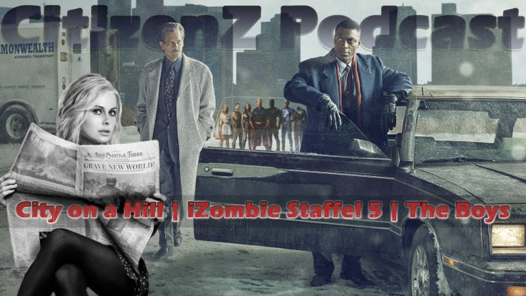 City on a Hill, iZombie Staffel 5, The Boys – CitizenZ Podcast